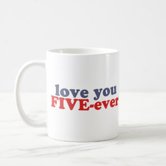 I Will Love You FIVE-ever (dat mean moar dan 4evr) Classic White Coffee Mug