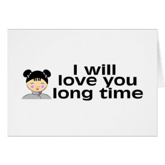 I Will Love You Long Time Card