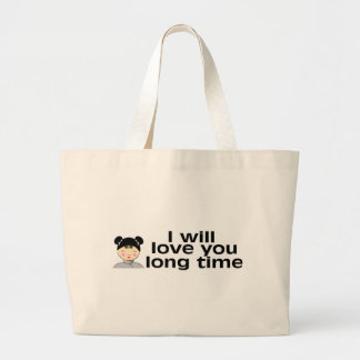 I Will Love You Long Time Large Tote Bag