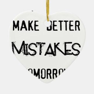 i will make better mistakes tomorrow ceramic ornament