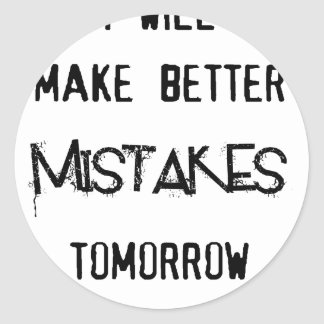 i will make better mistakes tomorrow classic round sticker