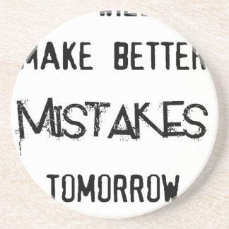 i will make better mistakes tomorrow drink coaster