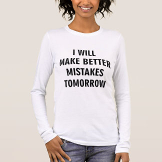 I Will Make Better Mistakes Tomorrow Long Sleeve T-Shirt