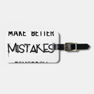 i will make better mistakes tomorrow luggage tag