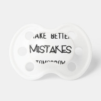 i will make better mistakes tomorrow pacifier