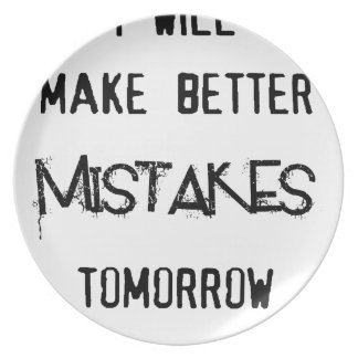 i will make better mistakes tomorrow plate