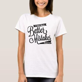 I Will Make Better Mistakes Tomorrow T-Shirt
