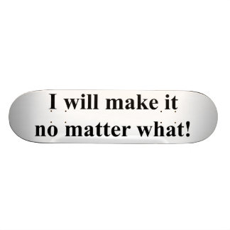 I will make it! black txt skateboard