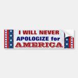 I WILL NEVER APOLOGIZE for America Bumper Sticker