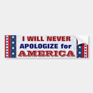 I WILL NEVER APOLOGIZE for America Bumper Sticker