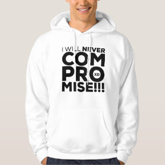 I Will Never Compromise!!! XD Hoodie