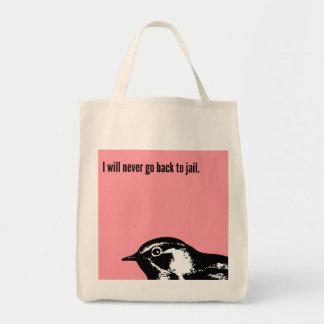I will never go back to jail. grocery tote bag