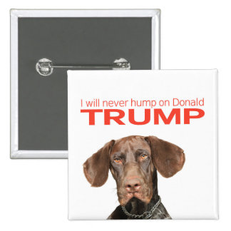 I will never hump on Donald Trump! 2 Inch Square Button