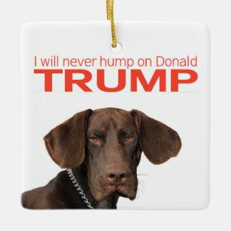 I will never hump on Donald Trump! Ceramic Ornament