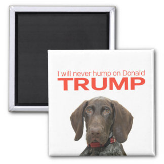 I will never hump on Donald Trump! Magnet