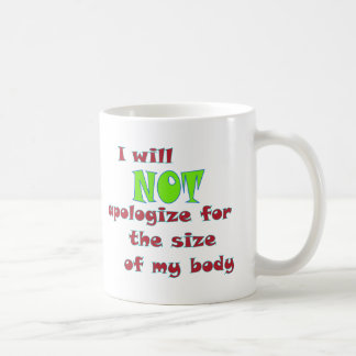 I will NOT apologize for the size of my body Coffee Mug
