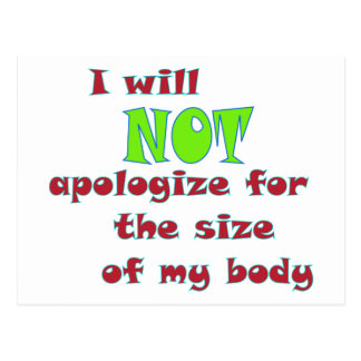 I will NOT apologize for the size of my body Postcard