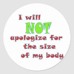 I will NOT apologize for the size of my body Classic Round Sticker