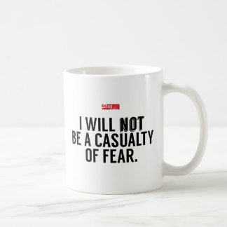 I Will Not Be A Casualty Of Fear Coffee Mug