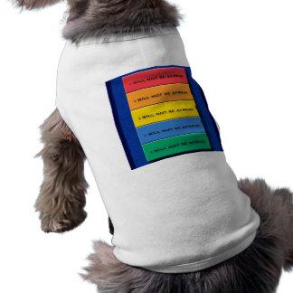 I will not be Afraid! Pet T Shirt