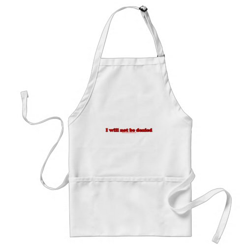 I Will Not Be Denied Aprons