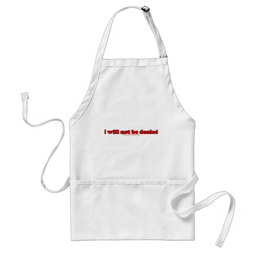 I Will Not Be Denied T Aprons