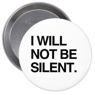 I WILL NOT BE SILENT 4 INCH ROUND BUTTON