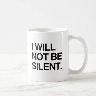 I WILL NOT BE SILENT CLASSIC WHITE COFFEE MUG