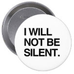 I WILL NOT BE SILENT PINBACK BUTTON