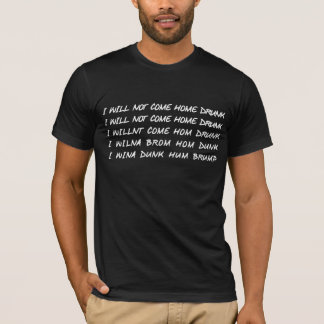 I Will Not Come Home Drunk Dark T-Shirt