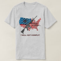 I Will Not Comply AR15 2nd Amendment Right To Bear T-Shirt