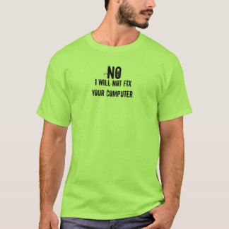 I will NOT fix your computer T-Shirt