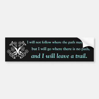 I will not follow where the path may lead, bumper sticker