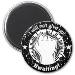 I will not give up! Hwaiting! In Grunge Fridge Magnet