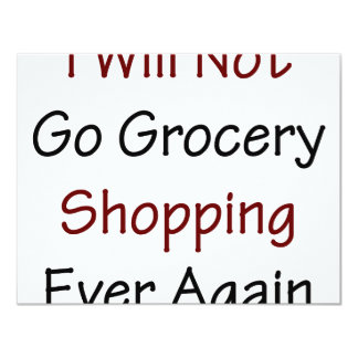 I Will Not Go Grocery Shopping Ever Again 4.25x5.5 Paper Invitation Card