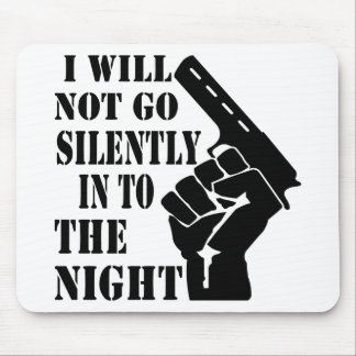 I Will Not Go Silently Into The Night Mouse Pad
