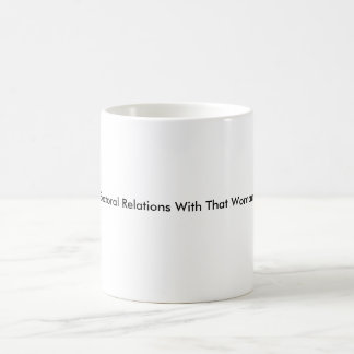 I Will Not Have Electoral Relations - 11oz mug