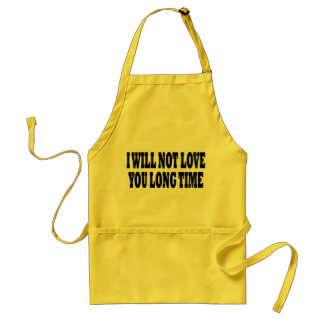 I WILL NOT LOVE YOU LONG TIME ADULT APRON