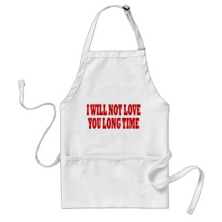 I WILL NOT LOVE YOU LONG TIME APRON