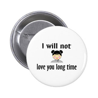 I Will Not Love You Long Time Pin