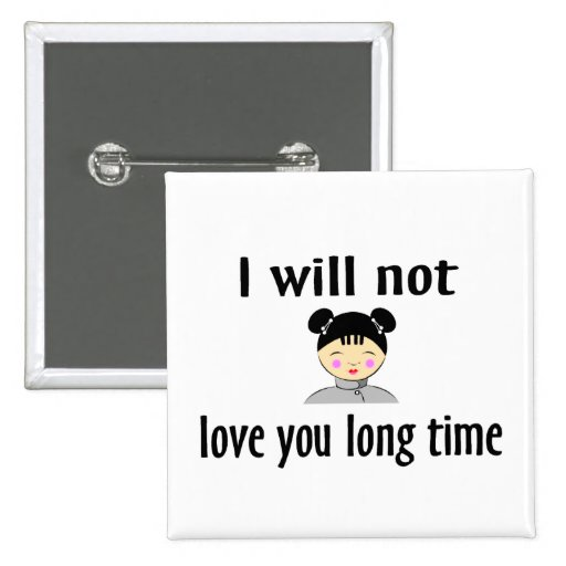 I Will Not Love You Long Time Buttons