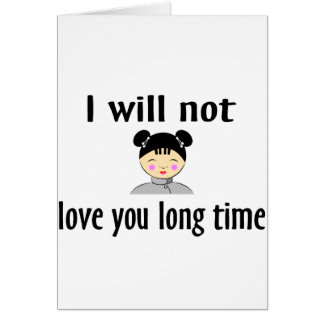 I Will Not Love You Long Time Card