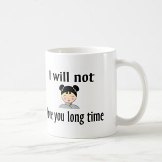 I Will Not Love You Long Time Coffee Mug