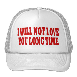 I WILL NOT LOVE YOU LONG TIME MESH HATS