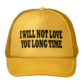 I WILL NOT LOVE YOU LONG TIME MESH HAT