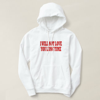 I WILL NOT LOVE YOU LONG TIME HOODIE