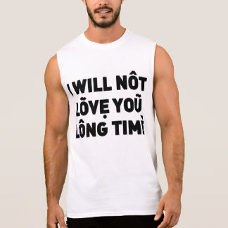 I will not love you long time sleeveless shirt