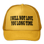 I WILL NOT LOVE YOU LONG TIME TRUCKER HAT