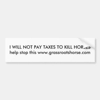 I will not pay taxes to kill horses bumper sticker