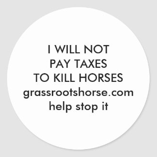 I WILL NOT PAY TAXES TO KILL HORSES CLASSIC ROUND STICKER
